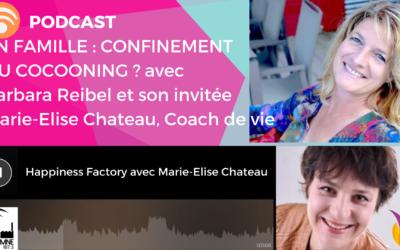 Podcast : en famille, confinement ou cocooning ? avec Marie-Elise Chateau