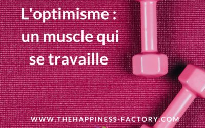 L'optimisme : un muscle qui se travaille