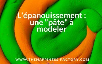 """L'épanouissement : une """"pâte"""" à modeler"""