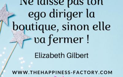 Ego et créativité par Elizabeth Gilbert dans Comme par Magie