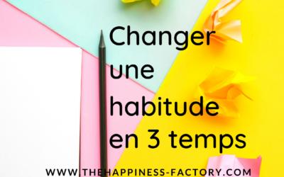 Changer une habitude en 3 temps
