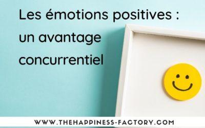 Les émotions positives : un avantage concurrentiel