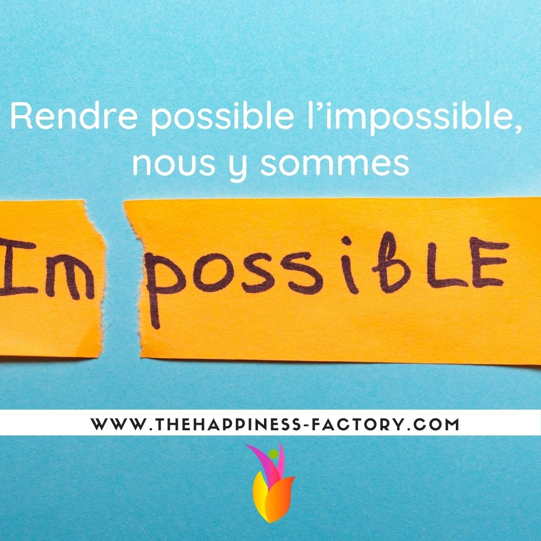 Rendre possible l'impossible, nous y sommes